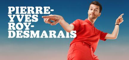 Pierre-Yves Roy-Desmarais présente  son premier spectacle solo